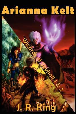 Wizards of Skyhall Omnibus (Arianna Kelt and the Wizards of Skyhall, Arianna Kelt and the Renegades of Time, Mini Poster Edition) by J.R. King image