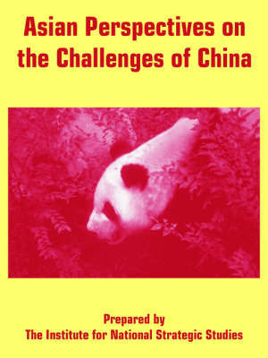 Asian Perspectives on the Challenges of China by For National Strategic Studies Institute for National Strategic Studies