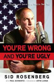 You're Wrong and You're Ugly by Sid Rosenberg image
