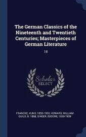 The German Classics of the Nineteenth and Twentieth Centuries; Masterpieces of German Literature by Kuno Francke