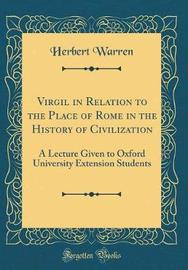 Virgil in Relation to the Place of Rome in the History of Civilization by Herbert Warren image