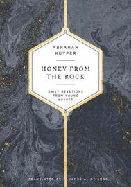 Honey from the Rock by Abraham Kuyper