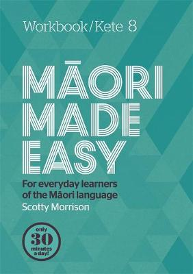 Maori Made Easy Workbook 8/Kete 8 by Scotty Morrison