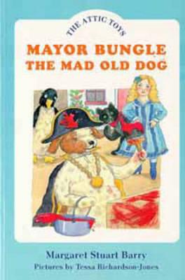 Mayor Bungle, the Mad Old Dog by Margaret Stuart Barry image