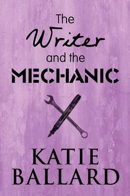 The Writer and the Mechanic by Katie Ballard image