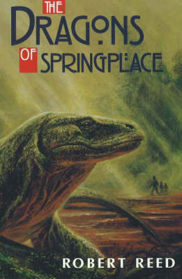 The Dragons of Springplace: Stories by Robert Reed image
