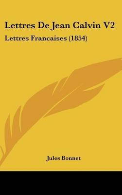 Lettres De Jean Calvin V2: Lettres Francaises (1854) by Jules Bonnet image