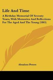 Life And Time: A Birthday Memorial Of Seventy Years, With Memories And Reflections For The Aged And The Young (1865) by Absalom Peters image