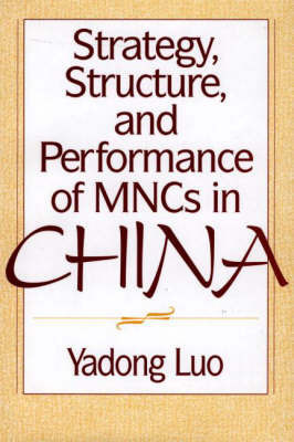 Strategy, Structure, and Performance of MNCs in China by Yadong Luo