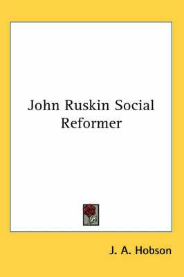 John Ruskin Social Reformer by J.A. Hobson