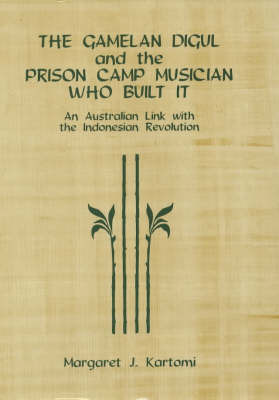 The Gamelan Digul and the Prison-Camp Musician Who Built It by Margaret J. Kartomi