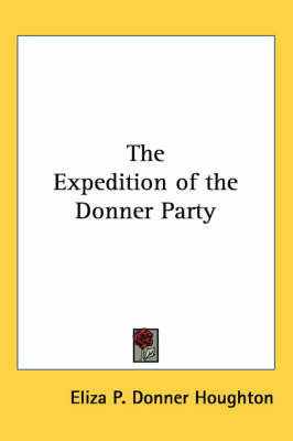 The Expedition of the Donner Party by Eliza P. Houghton