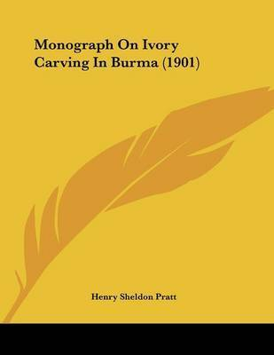 Monograph on Ivory Carving in Burma (1901) by Henry Sheldon Pratt