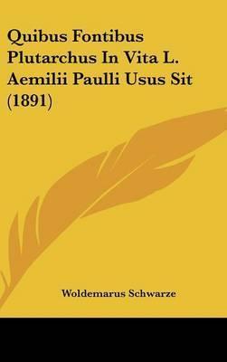 Quibus Fontibus Plutarchus in Vita L. Aemilii Paulli Usus Sit (1891) by Woldemarus Schwarze