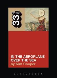 Neutral Milk Hotel, In the Aeroplane Over the Sea by Kim Cooper