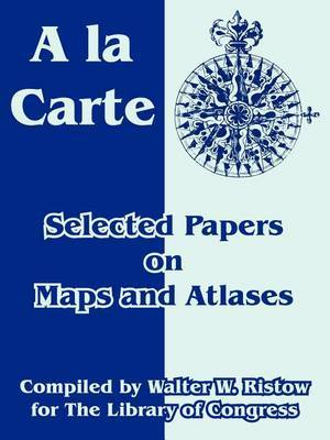 a la Carte: Selected Papers on Maps and Atlases by Of Congress Library of Congress