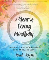 A Year of Living Mindfully by Randi Ragan
