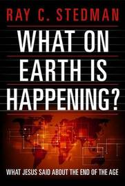 What on Earth Is Happening? by Ray C Stedman