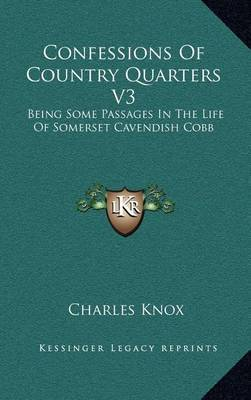Confessions of Country Quarters V3: Being Some Passages in the Life of Somerset Cavendish Cobb by Charles Knox image