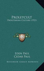 Proletcult: Proletarian Culture (1921) by Cedar Paul