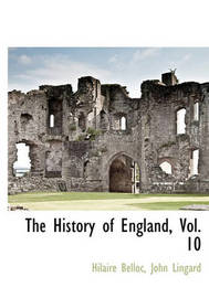 The History of England, Vol. 10 by Hilaire Belloc