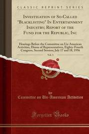 Investigation of So-Called Blacklisting in Entertainment Industry; Report of the Fund for the Republic, Inc, Vol. 3 by Committee on Un-American Activities