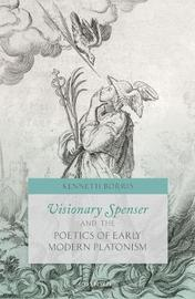 Visionary Spenser and the Poetics of Early Modern Platonism by Kenneth Borris image