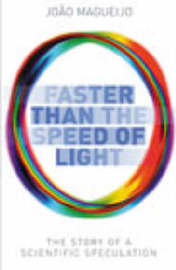 Faster Than the Speed of Light: The Story of a Scientific Speculation by Joao Magueijo image