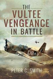 The Vultee Vengeance in Battle by Peter C. Smith