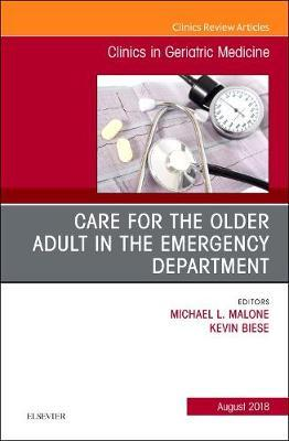 Care for the Older Adult in the Emergency Department, An Issue of Clinics in Geriatric Medicine by Malone