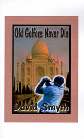 Old Golfers Never Die, Inc. by David Smyth