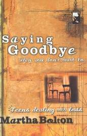 Saying Goodbye When You Don't Want to: Teens Dealing with Loss by Martha Bolton image