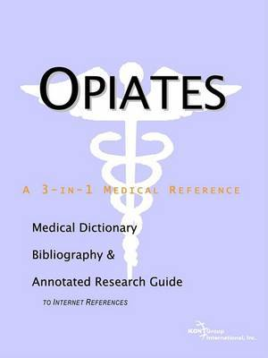 Opiates - A Medical Dictionary, Bibliography, and Annotated Research Guide to Internet References by ICON Health Publications image