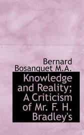 Knowledge and Reality; A Criticism of Mr. F. H. Bradley's by Bernard Bosanquet