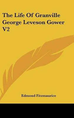 The Life Of Granville George Leveson Gower V2 by Edmond Fitzmaurice image