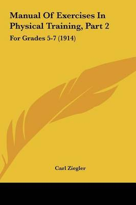 Manual of Exercises in Physical Training, Part 2: For Grades 5-7 (1914) by Carl Ziegler image