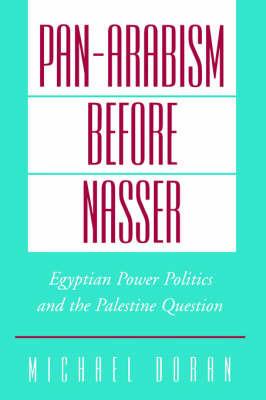 Pan-Arabism before Nasser by Michael S. Doran
