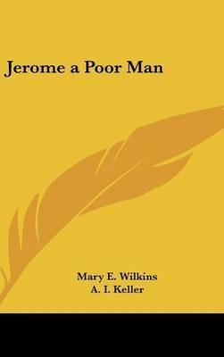 Jerome a Poor Man by Mary , E Wilkins