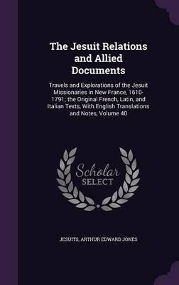 The Jesuit Relations and Allied Documents by . Jesuits