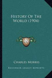 History of the World (1904) by Charles Morris