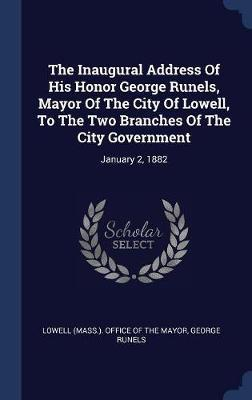 The Inaugural Address of His Honor George Runels, Mayor of the City of Lowell, to the Two Branches of the City Government by George Runels image
