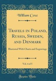 Travels in Poland, Russia, Sweden, and Denmark, Vol. 4 of 5 by William Coxe