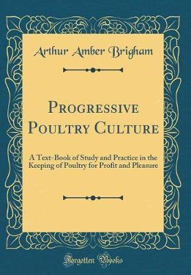 Progressive Poultry Culture by Arthur Amber Brigham