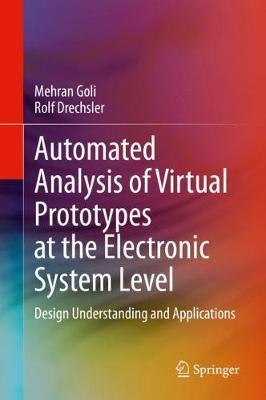 Automated Analysis of Virtual Prototypes at the Electronic System Level by Mehran Goli