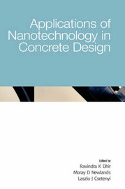 Applications of Nanotechnology in Concrete Design by Ravindra K. Dhir