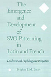 The Emergence and Development of SVO Patterning in Latin and French by Brigitte L.M. Bauer image