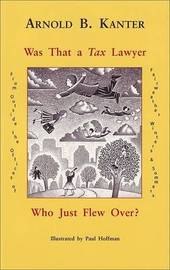 Was That A Tax Lawyer Who Just Flew Past My Window? by Arnold B Kanter image