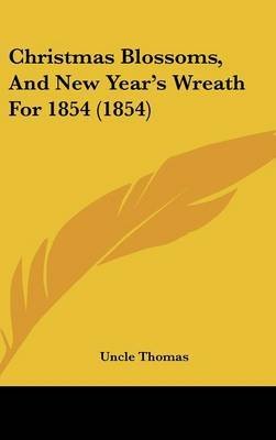 Christmas Blossoms, And New Year's Wreath For 1854 (1854) by Uncle Thomas image