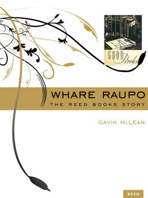 Whare Raupo: The Reed Books Story by Gavin McLean