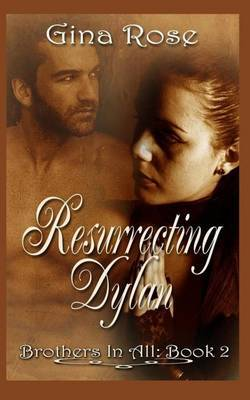 Resurrecting Dylan: Book 2 Brothers in All by Gina Rose image
